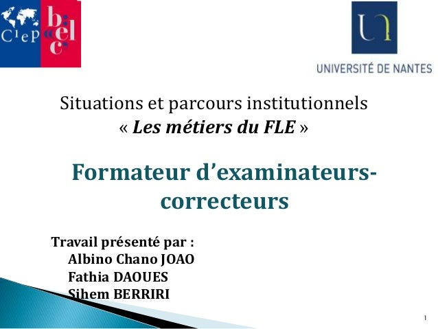 Situations et parcours institutionnels « Les métiers du FLE » Formateur d'examinateurs- correcteurs Travail présenté par :...