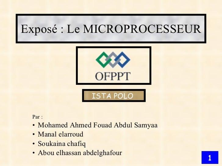 Exposé : Le MICROPROCESSEUR <ul><ul><ul><li>Par : </li></ul></ul></ul><ul><ul><ul><li>Mohamed Ahmed Fouad Abdul Samyaa </l...