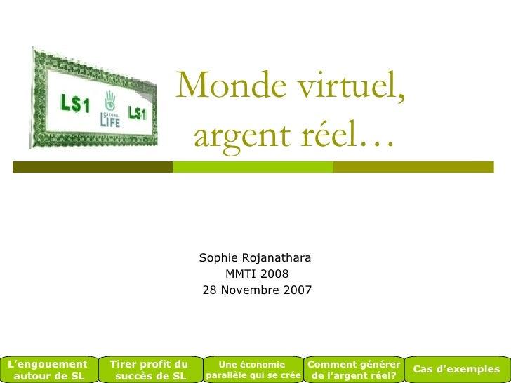 Monde virtuel,  argent réel… Sophie Rojanathara  MMTI 2008 28 Novembre 2007 L'engouement  autour de SL Tirer profit du  su...