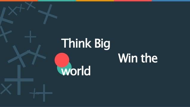 + Think Big Win the world