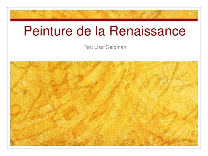 Peinture de la Renaissance <br />Par: Lisa Gelbman<br />