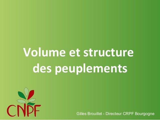 Volume et structure des peuplements  Gilles Brouillet - Directeur CRPF Bourgogne