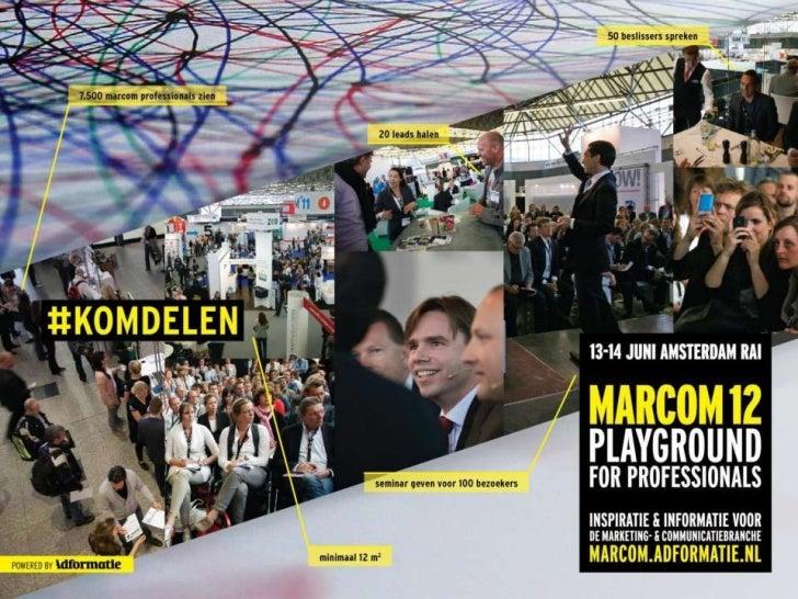MARCOM12               Playground for professionals•   Ruim 7.500 bezoekers•   Meer dan 130 exposanten•   Uitgebreide beur...