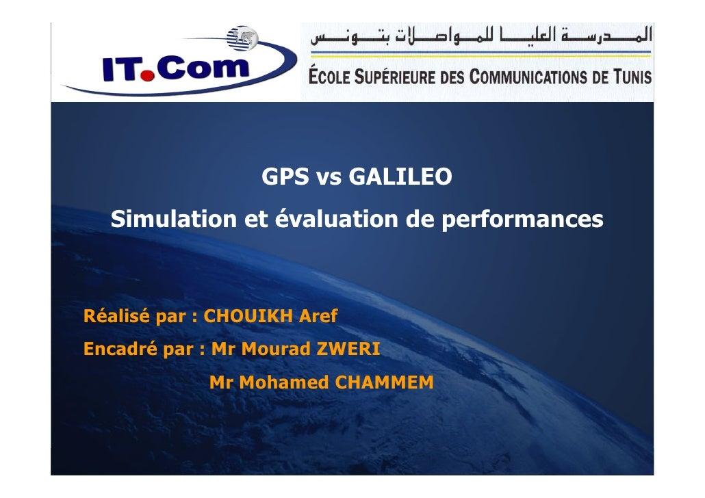 GPS vs GALILEO         Simulation et évaluation de performances       Réalisé par : CHOUIKH Aref    Encadré par : Mr Moura...