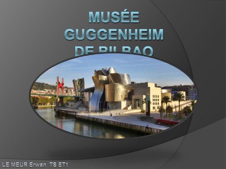 Musée Guggenheimde Bilbao<br />LE MEUR Erwan  TS ET1<br />