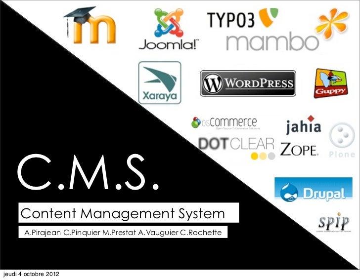 C.M.S.     Content Management System       A.Pirajean C.Pinquier M.Prestat A.Vauguier C.Rochettejeudi 4 octobre 2012