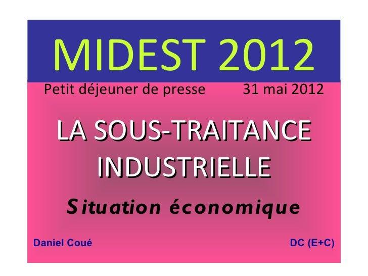 MIDEST 2012 Petit déjeuner de presse   31 mai 2012    LA SOUS-TRAITANCE       INDUSTRIELLE      S ituation économiqueDanie...