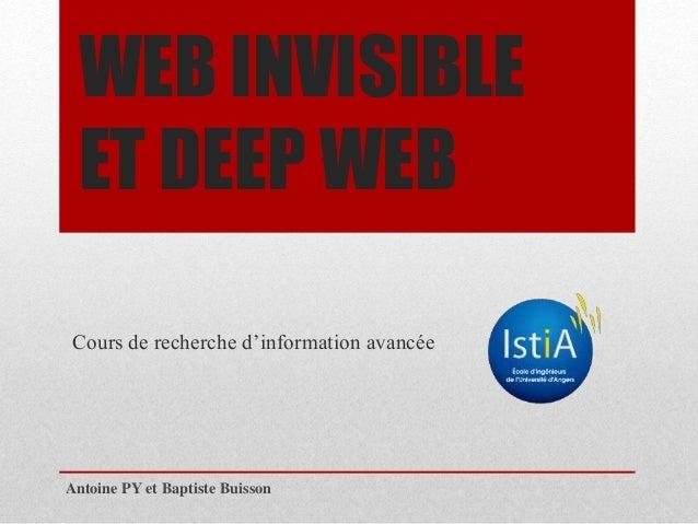 WEB INVISIBLE  ET DEEP WEB  Cours de recherche d'information avancée  Antoine PY et Baptiste Buisson