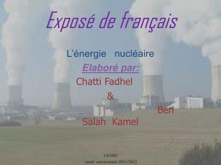 Exposé de français  L'énergie nucléaire     Elaboré par:    Chatti Fadhel            &                                    ...