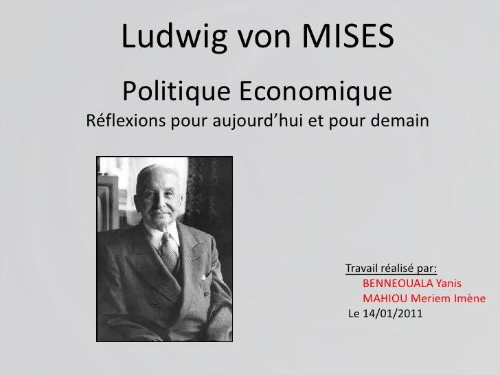 Ludwig von MISES<br />Politique EconomiqueRéflexions pour aujourd'hui et pour demain<br />Travail réalisé par:<br />     B...