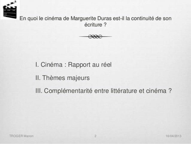 En quoi le cinéma de Marguerite Duras est-il la continuité de son écriture ?  I. Cinéma : Rapport au réel II. Thèmes majeu...