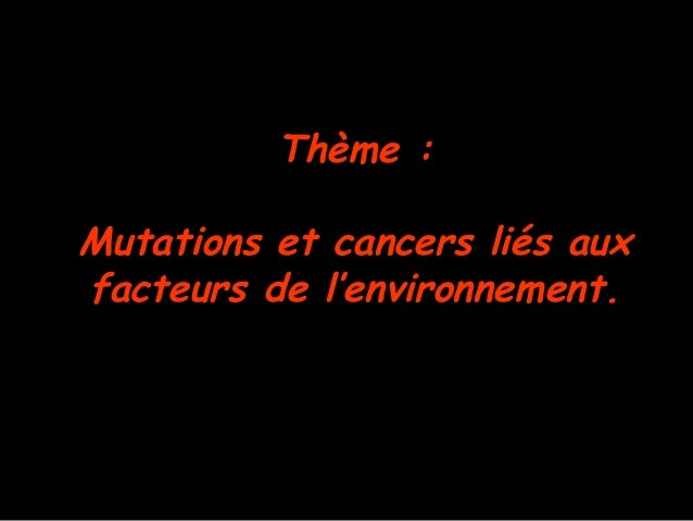 Thème : Mutations et cancers liés aux facteurs de l'environnement.