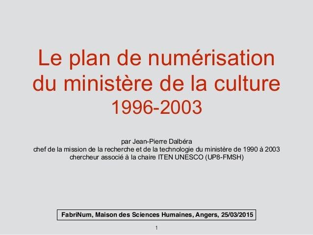 Le plan de numérisation du ministère de la culture 1996-2003 par Jean-Pierre Dalbéra chef de la mission de la recherche et...