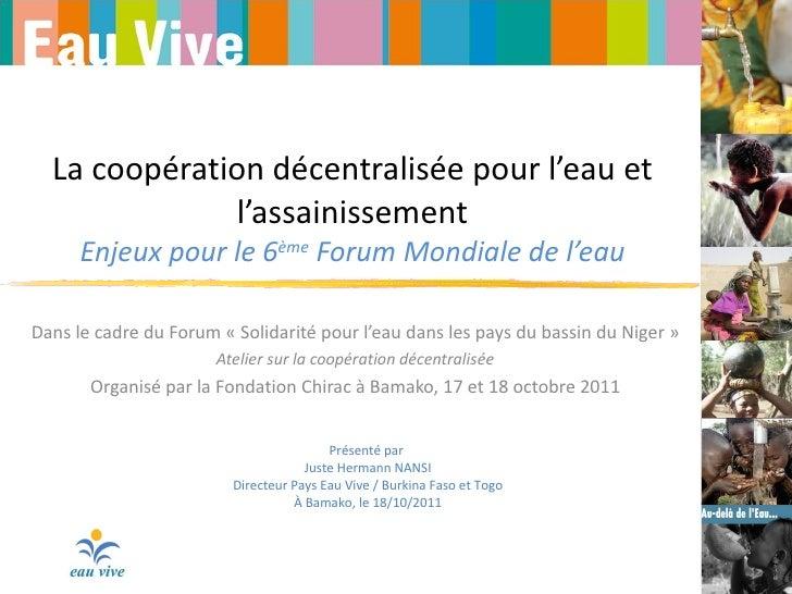 La coopération décentralisée pour l'eau et l'assainissement Enjeux pour le 6 ème  Forum Mondiale de l'eau Dans le cadre du...