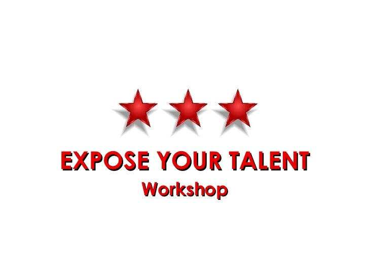 EXPOSE YOUR TALENT Workshop
