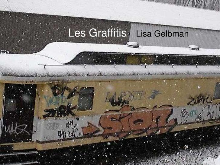 Les Graffitis<br />Lisa Gelbman<br />