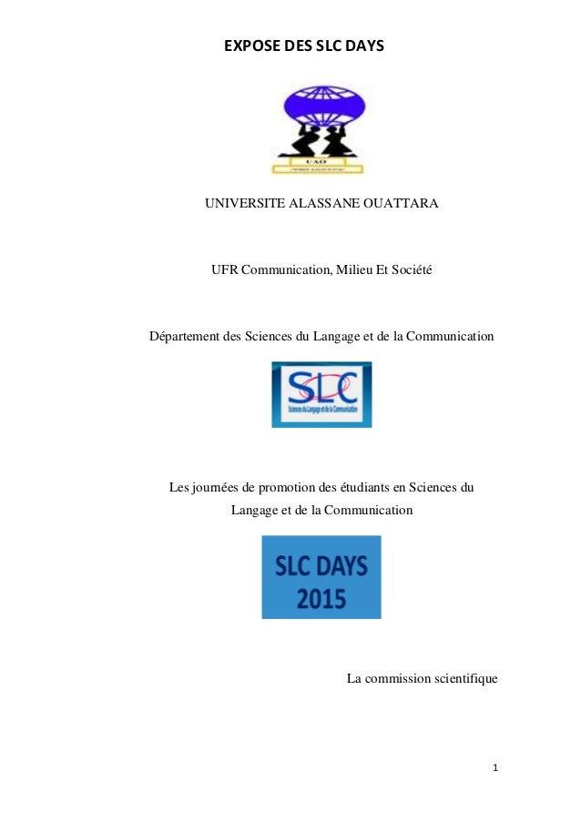 EXPOSE DES SLC DAYS 1 UNIVERSITE ALASSANE OUATTARA UFR Communication, Milieu Et Société Département des Sciences du Langag...