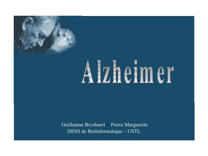 Alzheimer Guillaume Brysbaert  -  Pierre Marguerite DESS de BioInformatique – USTL