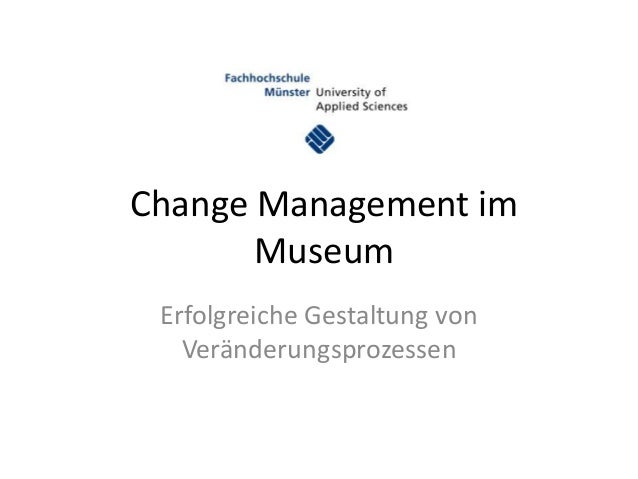 Change Management im       Museum Erfolgreiche Gestaltung von   Veränderungsprozessen