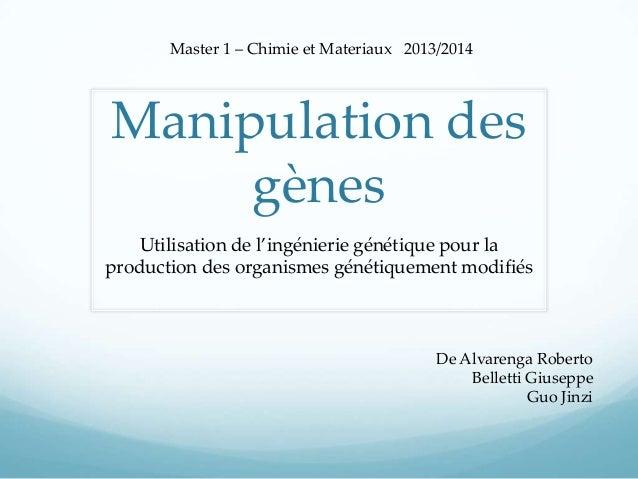 Master 1 – Chimie et Materiaux 2013/2014  Manipulation des gènes Utilisation de l'ingénierie génétique pour la production ...