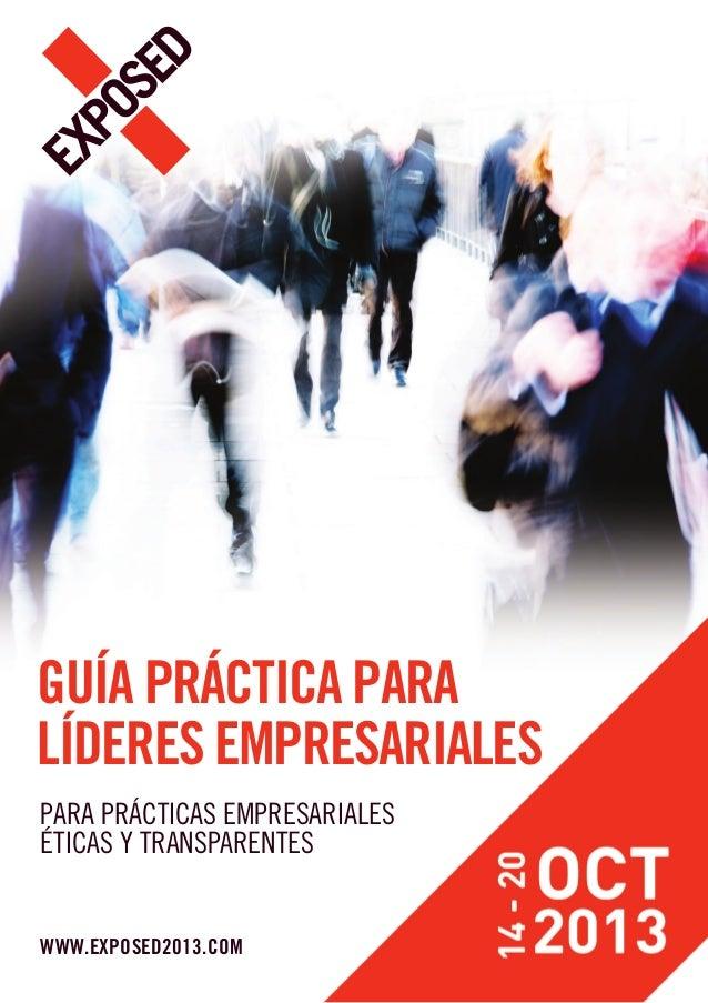 GUÍA PRÁCTICA PARALÍDERES EMPRESARIALESPARA PRÁCTICAS EMPRESARIALESÉTICAS Y TRANSPARENTESWWW.EXPOSED2013.COM