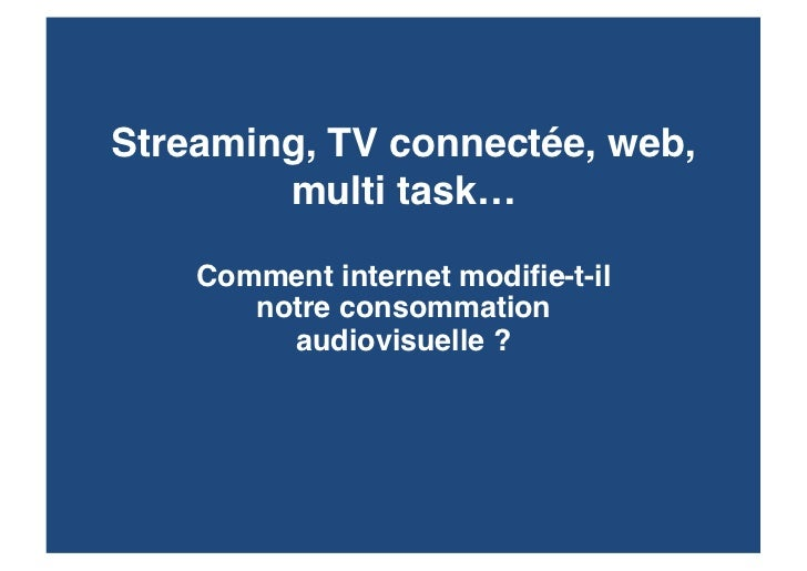 Streaming, TV connectée, web,        multi task…