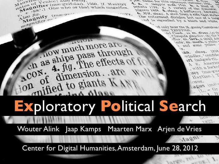 Exploratory Political SearchWouter Alink Jaap Kamps Maarten Marx Arjen de Vries Center for Digital Humanities, Amsterdam, ...