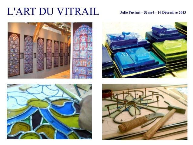 L'ART DU VITRAIL  Julie Puvinel – 5ème4 – 16 Décembre 2013
