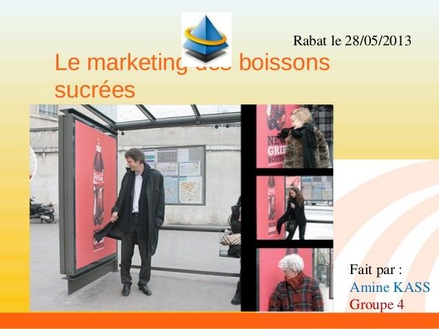 Le marketing des boissons sucrées Rabat le 28/05/2013 Fait par : Amine KASS Groupe 4