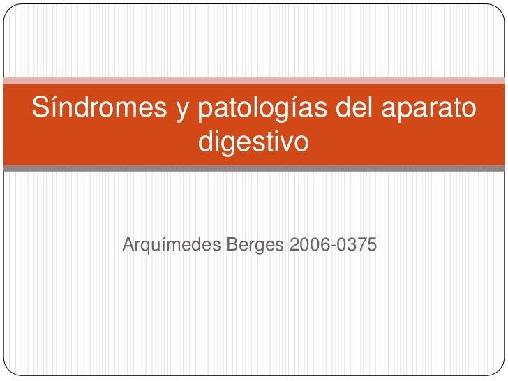 Arquímedes Berges 2006-0375<br />Síndromes y patologías del aparato digestivo<br />