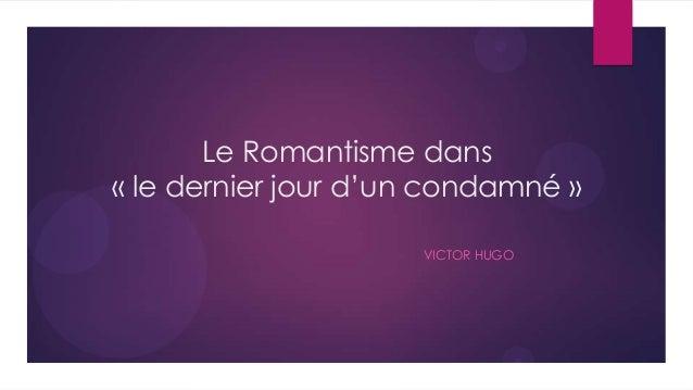 Le Romantisme dans« le dernier jour d'un condamné »                     VICTOR HUGO
