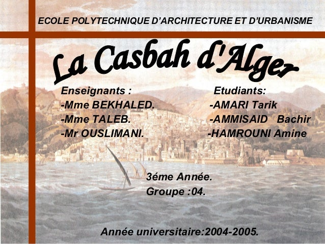 ECOLE POLYTECHNIQUE D'ARCHITECTURE ET D'URBANISME  Enseignants : -Mme BEKHALED. -Mme TALEB. -Mr OUSLIMANI.  Etudiants: -AM...