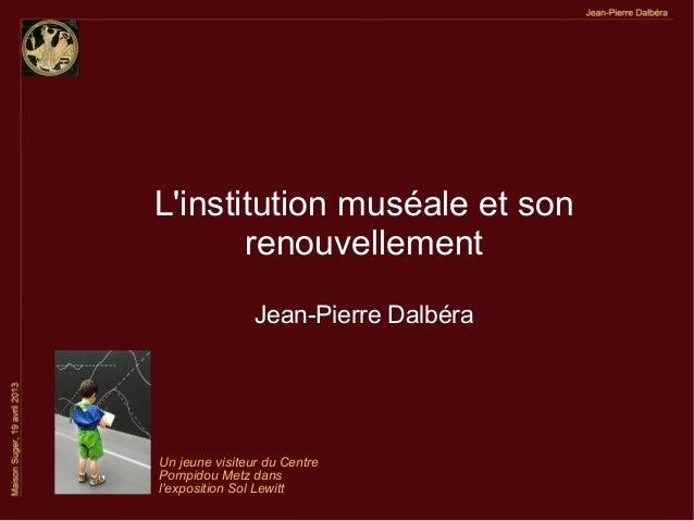 Linstitution muséale et sonrenouvellementJean-Pierre DalbéraUn jeune visiteur du CentrePompidou Metz danslexposition Sol L...