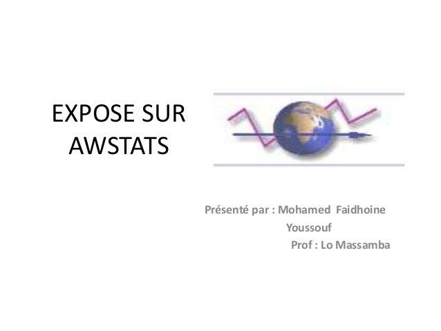 EXPOSE SUR AWSTATS Présenté par : Mohamed Faidhoine Youssouf Prof : Lo Massamba
