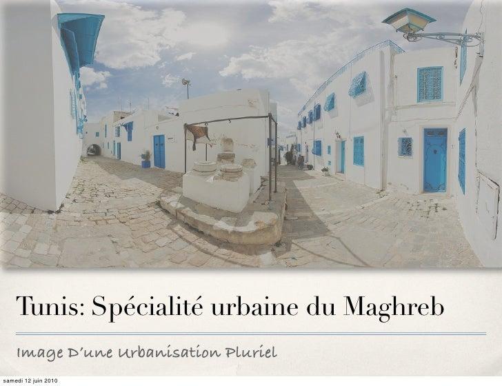 Tunis: Spécialité urbaine du Maghreb     Image D'une Urbanisation Pluriel samedi 12 juin 2010