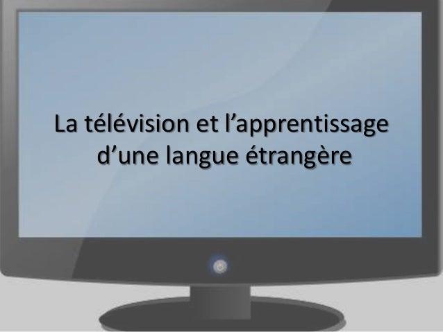 La télévision et l'apprentissage    d'une langue étrangère