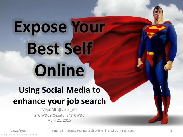 Expose Your Best Self Online Using Social Media to enhance your job search Viqui Dill @viqui_dill STC WDCB Chapter @STCWDC...