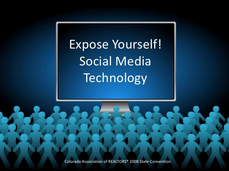 Expose Yourself!     Social Media      Technology     Colorado Association of REALTORS® 2008 State Convention