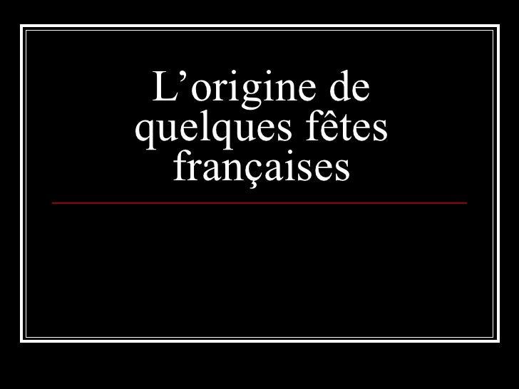 L'origine de quelques fêtes   françaises