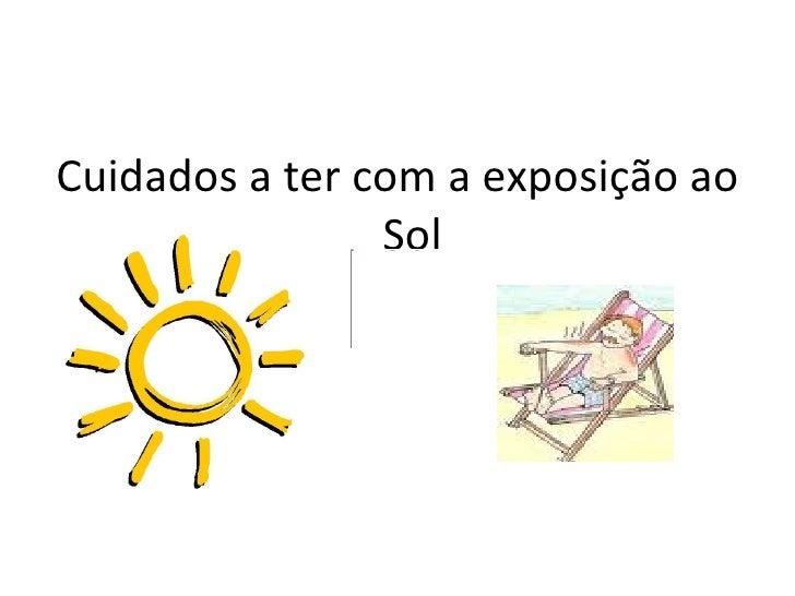 <ul><li>Cuidados a ter com a exposição ao Sol </li></ul>