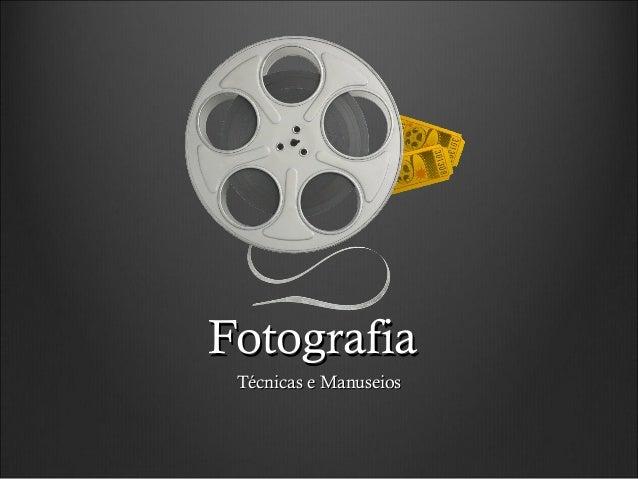 FotografiaFotografia Técnicas e ManuseiosTécnicas e Manuseios