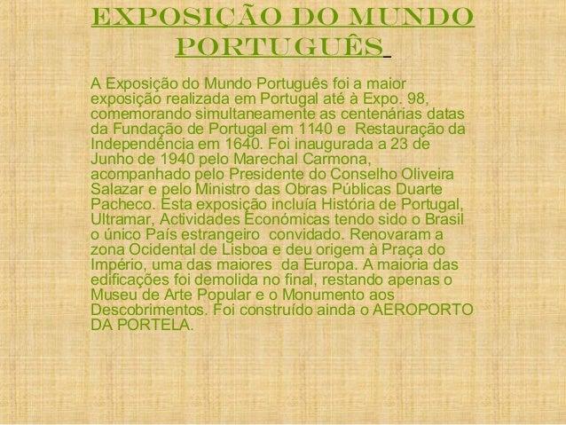EXPOSIÇÃO DO MUNDO PORTUGUÊS A Exposição do Mundo Português foi a maior exposição realizada em Portugal até à Expo. 98, co...