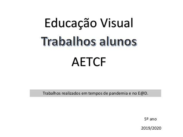 Educa��o Visual AETCF 2019/2020 5� ano Trabalhos realizados em tempos de pandemia e no E@D.