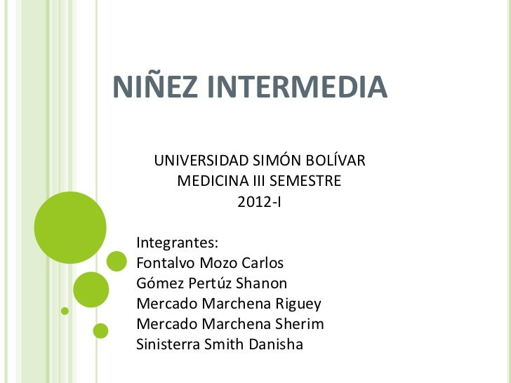 NIÑEZ INTERMEDIA   UNIVERSIDAD SIMÓN BOLÍVAR     MEDICINA III SEMESTRE             2012-I Integrantes: Fontalvo Mozo Carlo...