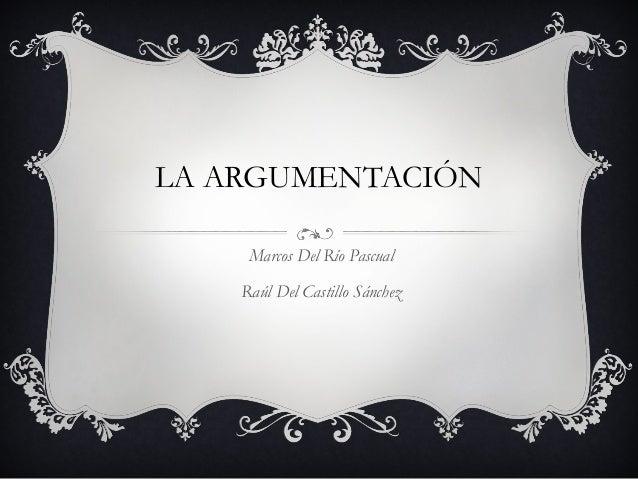 LA ARGUMENTACIÓNMarcos Del Río PascualRaúl Del Castillo Sánchez