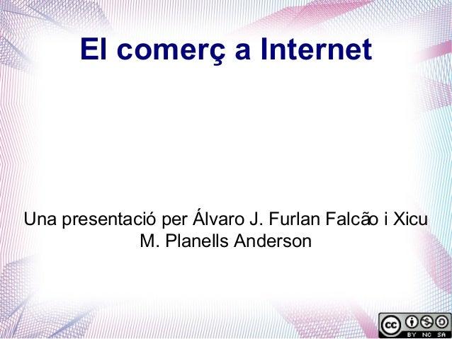 El comerç a InternetUna presentació per Álvaro J. Furlan Falcão i Xicu             M. Planells Anderson