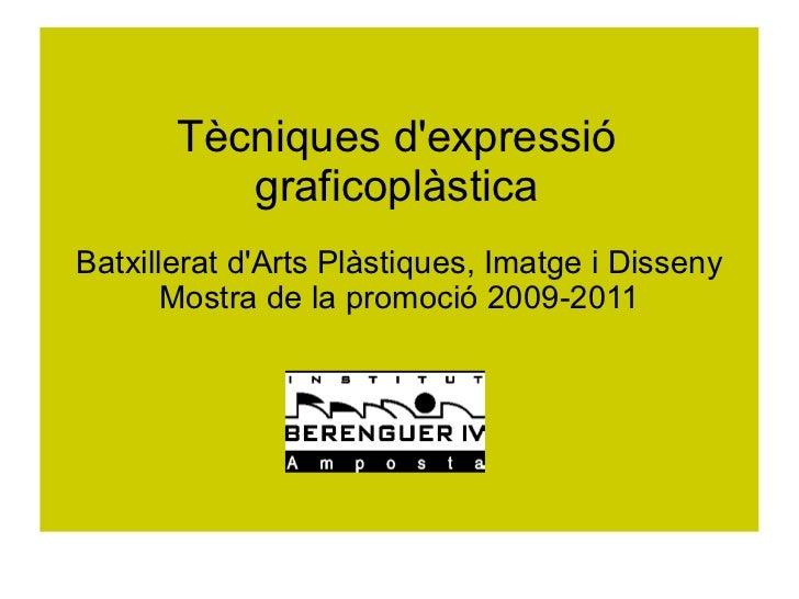 Tècniques dexpressió          graficoplàsticaBatxillerat dArts Plàstiques, Imatge i Disseny       Mostra de la promoció 20...