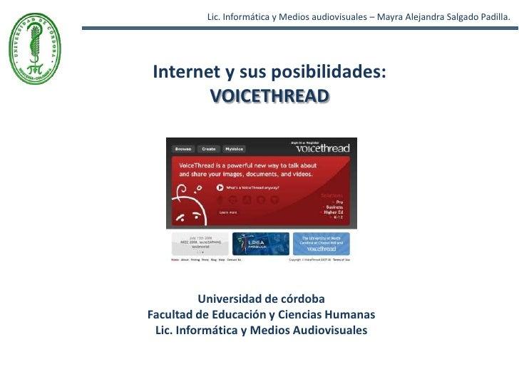Lic. Informática y Medios audiovisuales – Mayra Alejandra Salgado Padilla.<br />Internet y sus posibilidades: <br />Voicet...