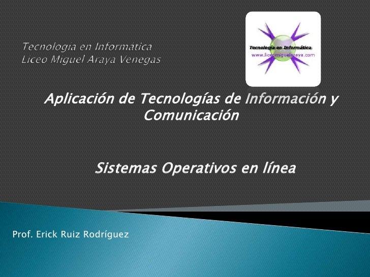 Tecnología en InformáticaLiceo Miguel Araya Venegas<br />Aplicación de Tecnologías de Información y Comunicación<br />Sist...