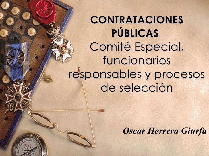 CONTRATACIONES PÚBLICAS   Comité Especial, funcionarios responsables y procesos de selección Oscar Herrera Giurfa